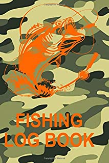 Fishing Log Book: The Perfect Fishing Accessories For The Serious Bass, Trout Fly Fishing, Salt and Fresh Water Fisherman To Record Fishing Trip ... For Any Tackle Box (Camouflage Camo Cover)