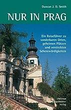 Nur in Prag: Ein Reiseführer zu sonderbaren Orten, geheimen Plätzen und versteckten Sehenswürdigkeiten