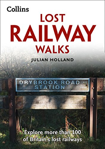 Lost Railway Walks: Explore more than 100 of Britain's lost railways