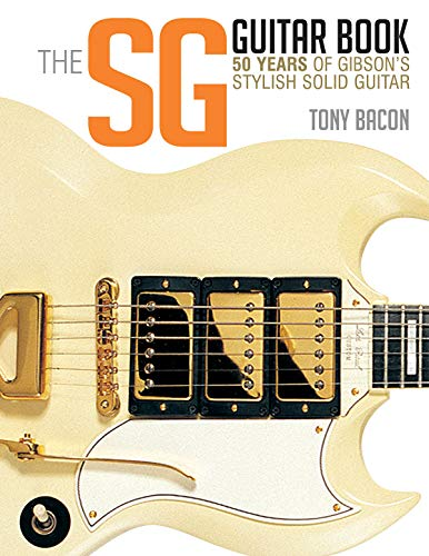 SG GUITAR BK: 50 Years of Gibson's Stylish Solid Guitar