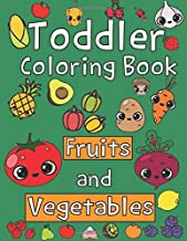Toddler Coloring Book. Fruits and Vegetables: Baby Activity Book for Kids Age 1-3, Boys or Girls, for Their Fun Early Lear...