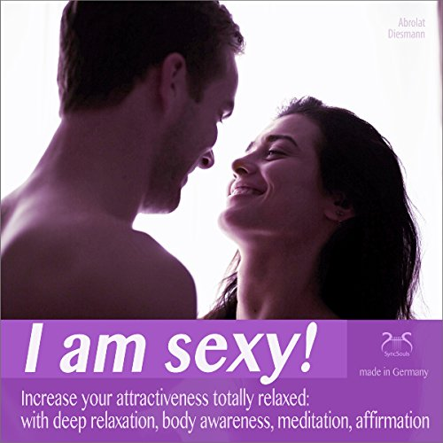 I am Sexy! Increase Your Attractiveness totally Relaxed: With Deep Relaxation, Body Awareness, Meditation, Affirmation cover art