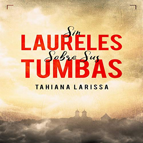 Sin Laureles Sobre Sus Tumbas [No Laurels On Their Tombs] audiobook cover art