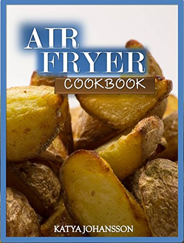 AIR FRYER COOKBOOK: Top 35 Delicious Air Fryer Recipes That Will Air Blow Your Mind! (English Edition)