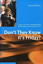 Edition 3 of Don't They Know It's Friday? Cross-Cultural Considerations for Business and Life in the Gulf
