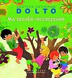 Ma famille recomposée - Docteur Catherine Dolto - de 2 à 7 ans