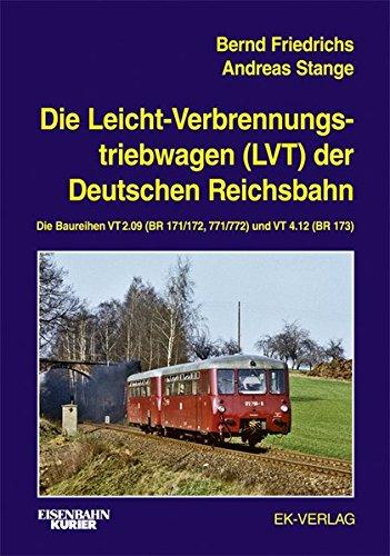 Die Leichtverbrennungs-Triebwagen (LVT) der Deutschen Reichsbahn: Die Baureihen VT 2.09 (BR 171/172, 771/772) und VT 4.12 (BR 173)