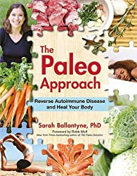"""The Paleo Approach: Reverse Autoimmune Disease and Heal Your Body"" by Sarah Ballantyne"