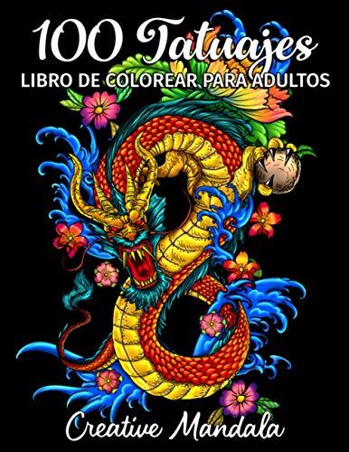 100 Tatuajes - Libro de Colorear para Adultos: 100 páginas para colorear con hermosos tatuajes (calaveras, mujeres, dragones, flores...). Libro de Colorear Antiestrés para Adultos