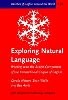 Exploring Natural Language: Working With the British Component of the International Corpus of English (Varieties of English Around the World)