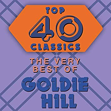 Top 40 Classics - The Very Best of Goldie Hill