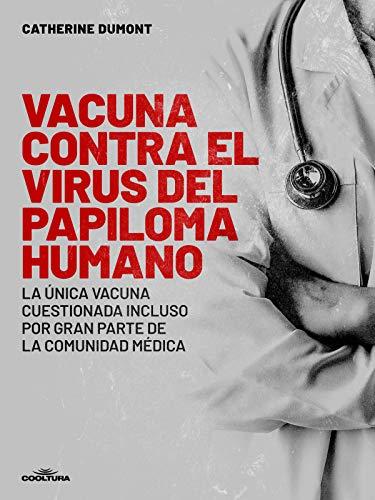 Vacuna contra el Virus del Papiloma Humano: La única vacuna cuestionada incluso por gran parte de la comunidad médica