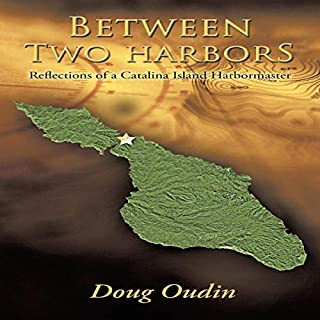 Between Two Harbors: Reflections of a Catalina Island Harbormaster                   By:                                                                                                                                 Doug Oudin                               Narrated by:                                                                                                                                 Eric Burr                      Length: 14 hrs and 9 mins     Not rated yet     Overall 0.0