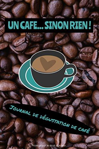 Un café… sinon rien ! Journal de dégustation de café: Pour les amoureux de café | Journal de bord | 122 pages, 60 fiches à remplir | Dégustation de ... de café | Fond grains de café et tasse