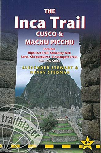 The Inca Trail, Cusco & Machu Picchu: Includes Santa Teresa Trek - Choquequirao Trek - Lares Trail - Ausangate Circuit - Lima City Guide (Trailblazer Guides)