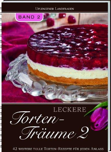 Leckere Torten-Träume Band 2: 42 weitere tolle Torten-Rezepte für jeden Anlass.
