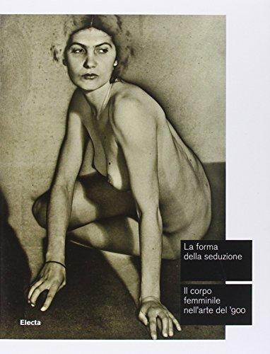 La forma della seduzione. Il corpo femminile nell'arte del '900. Catalogo della mostra (Roma, 5 giugno-5 ottobre 2014). Ediz. illustrata