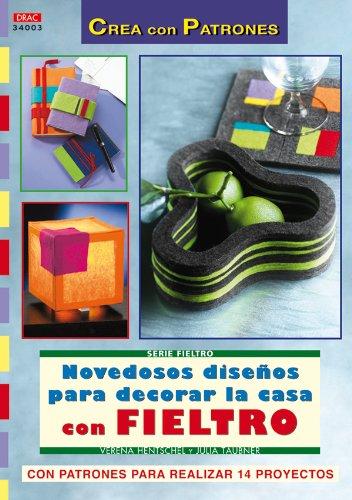 Serie Fieltro nº 3. NOVEDOSOS DISEÑOS PARA DECORAR LA CASA CON FIELTRO (Fieltro (drac))