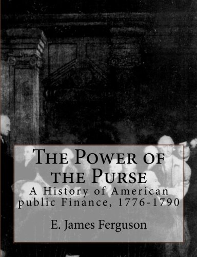 Compare Textbook Prices for The Power of the Purse: A History of American public Finance, 1776-1790  ISBN 9781463778606 by Ferguson, E. James