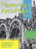 Mastering ArchiMate Edition III: A serious introduction to the ArchiMate(R) enterprise architecture modeling language