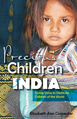 Precious Children of India: Giving Voice to Destitute Children of the World by [Elizabeth Ann Carpenter]