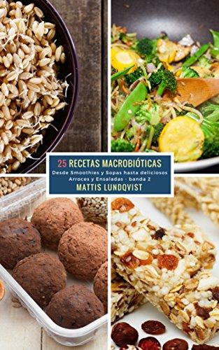 25 Recetas Macrobióticas - banda 2: Desde Smoothies y Sopas hasta deliciosos Arroces y Ensaladas