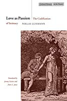 Love as Passion: The Codification of Intimacy (Cultural Memory in the Present)