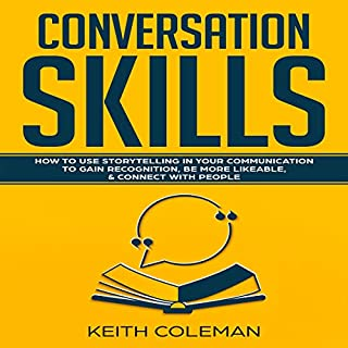 Conversation Skills: How to Use Storytelling in Your Communication to Gain Recognition, Be More Likeable, & Connect with People  cover art