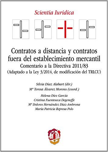 Contratos a distancia y contratos fuera del establecimiento mercantil: Comentario a la Directiva 2011/83. (Adaptado a la Ley 3/2014, de modificación del TRLCU) (Scientia iuridica)