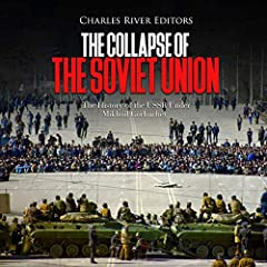 The Collapse of the Soviet Union: The History of the USSR Under Mikhail Gorbachev