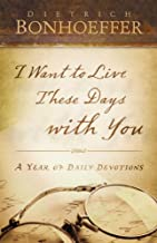 I Want to Live These Days with You: A Year of Daily Devotions: A Year of Aily Devotions