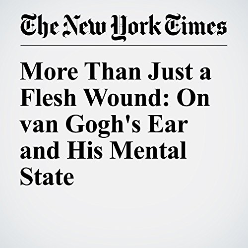 More Than Just a Flesh Wound: On van Gogh's Ear and His Mental State audiobook cover art
