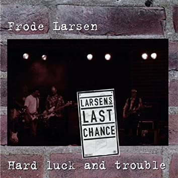 Hard Luck and Trouble