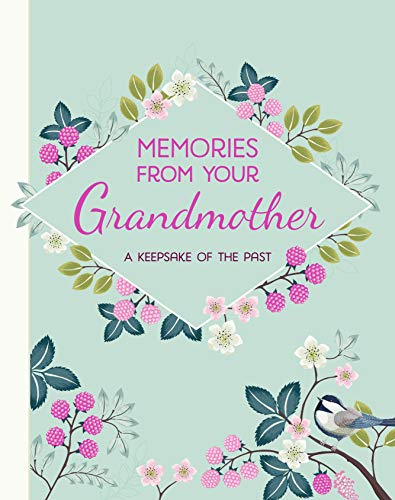 Memories From Your Grandmother Journal for Grandchild: A Keepsake of the Past (Grandmother Journal, Grandmother Memory Book, Mother's Day Gift, ... Grandchild, Grandma Book in her own words)