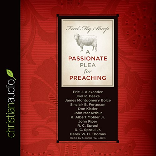 Feed My Sheep     A Passionate Plea for Preaching              By:                                                                                                                                 R. C. Sproul Jr.,                                                                                        Mark Kistler,                                                                                        R. Albert Mohler,                   and others                          Narrated by:                                                                                                                                 George W. Sarris                      Length: 7 hrs and 27 mins     65 ratings     Overall 4.7