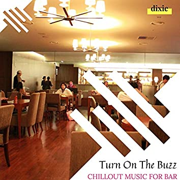 Turn On The Buzz - Chillout Music For Bar
