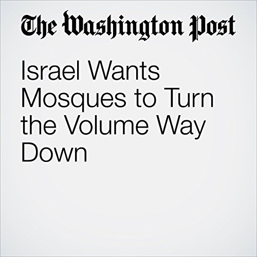 Israel Wants Mosques to Turn the Volume Way Down cover art