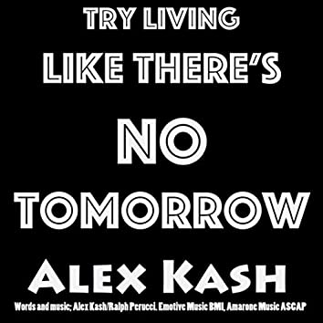 Try Living Like There's No Tomorrow