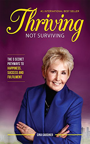 Thriving Not Surviving: The 5 Secret Pathways To Happiness, Success and Fulfilment by [Gina Gardiner]