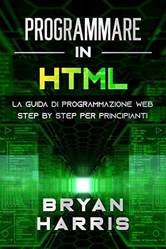 PROGRAMMARE IN HTML: La guida di programmazione web step by step per principianti