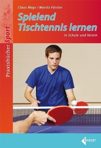 Spielend Tischtennis lernen: in Schule und Verein by Claus Mayr(9. Februar 2012)