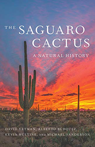 The Saguaro Cactus: A Natural History (Southwest Center Series)