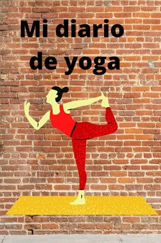 Mi diario de yoga: planificador de práctica diaria de yoga para lograr el equilibrio entre la mente y el cuerpo