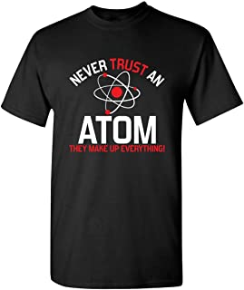 Sponsored Ad - Never Trust an Atom Adult Humor Science Graphic Novelty Sarcastic Funny T Shirt