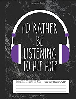 I'd Rather Be Listening To Hip Hop Headphones Composition Book College Ruled 100: Hip Hop Music Student Notebook Journal f...
