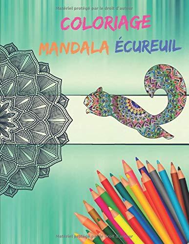 Coloriage Mandala écureuil: Livre de coloriage écureuil Mandala   Coloriage anti-stress   Collection d'écureuils Mandalas avec 17 Mandalas  bonus à colorier   75 pages