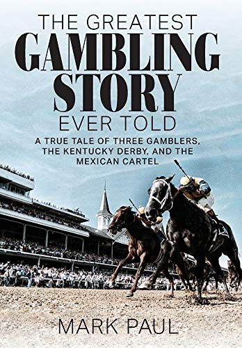 Compare Textbook Prices for The Greatest Gambling Story Ever Told: A True Tale of Three Gamblers, the Kentucky Derby, and the Mexican Cartel Illustrated Edition ISBN 9781949642292 by Paul, Mark