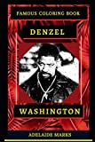 Denzel Washington Famous Coloring Book: Whole Mind Regeneration and Untamed Stress Relief Coloring Book for Adults (Denzel Washington Famous Coloring Books)