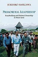 Primordial Leadership: Peacebuilding and National Ownership in Timor-Leste
