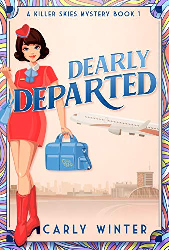 Dearly Departed: A 1960s Cozy Mystery (Killer Skies Mysteries Book 1) by [Carly  Winter]